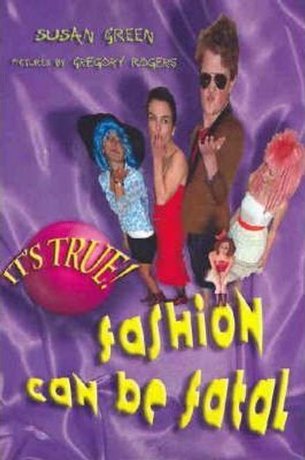 Green, Susan / It's True! Fashion can be fatal