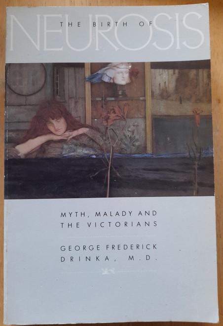 Drinka, George Frederick - The Birth of Neurosis : Myth Malady and the Victorians - PB -1984
