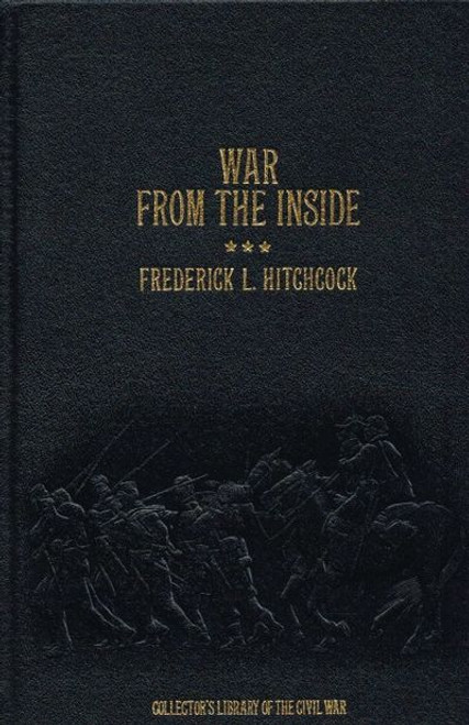Hitchcock, Frederick L - War From The Inside : The Story of the 132nd Regiment Pennsylvania Volunteer Infantry 1862-63  - HB - US Civil War