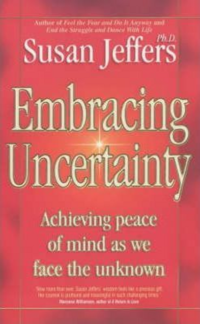 Jeffers, Susan / Embracing Uncertainty : Achieving Peace of Mind as We Face the Unknown (Large Paperback)