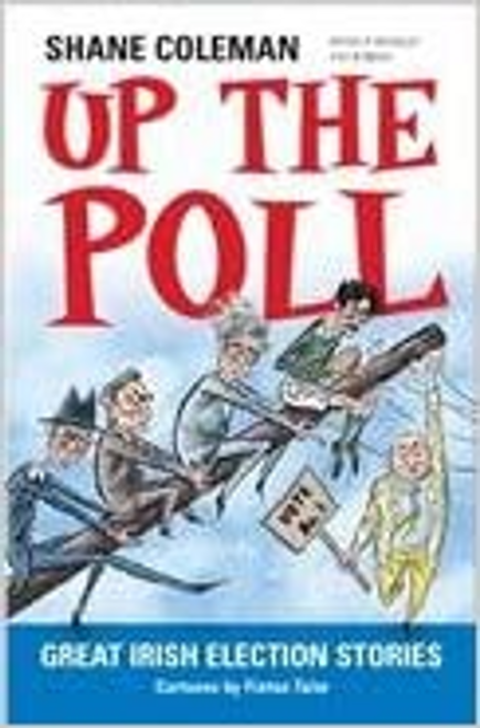 Coleman, Shane / Up the Poll : Great Irish Election Stories (Large Paperback)