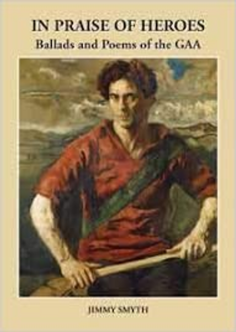 Smyth, Jimmy / In Praise of Heroes : Ballads and Poems of the Gaa (Large Paperback)