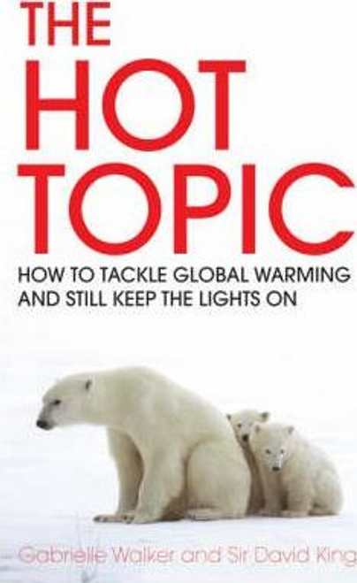Gabrielle, Walker / The Hot Topic : How to Tackle Global Warming and Still Keep the Lights on (Large Paperback)