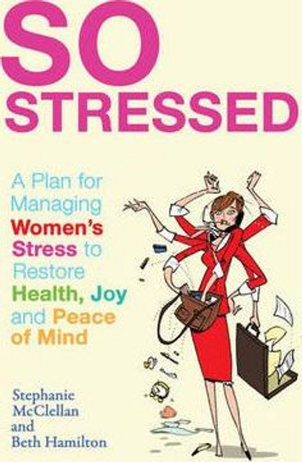 McClellan, Stephanie / So Stressed : A Plan for Managing Women's Stress to Restore Health, Joy and Peace of Mind (Large Paperback)