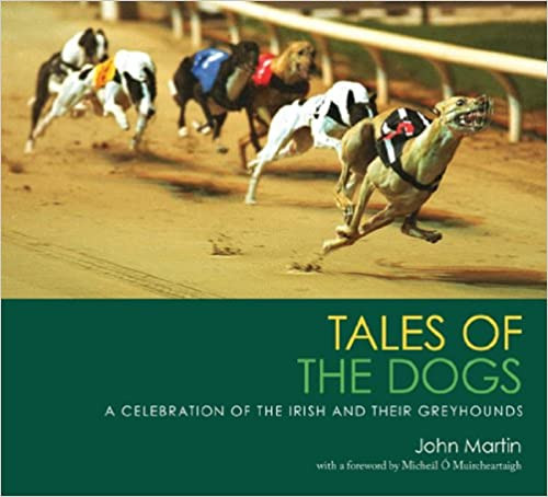 Martin, John - Tales of the Dogs - A Celebration of the Irish and their Greyhounds - HB - Blackstaff