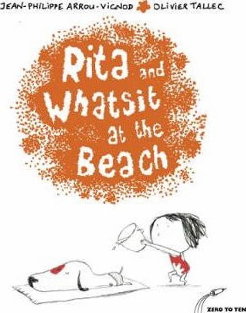 Arrou-Vignod, Jean-Philippe / Rita and Whatsit at the Beach (Children's Picture Book)