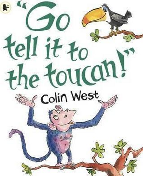 West, Colin / Go Tell It to the Toucan (Children's Picture Book)