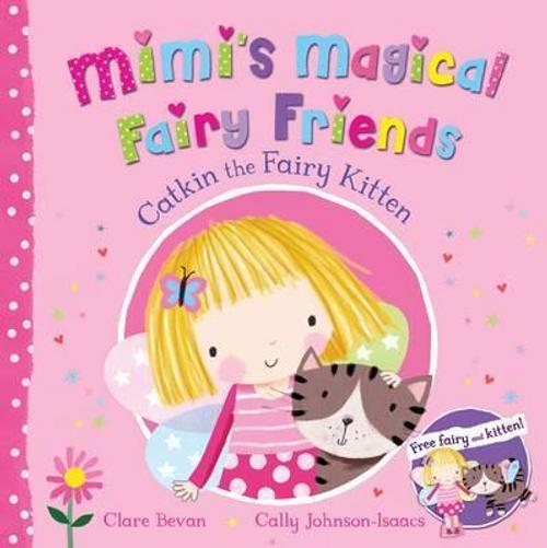 Bevan, Clare / Mimi's Magical Fairy Friends: Catkin the Fairy Kitten (Children's Picture Book)
