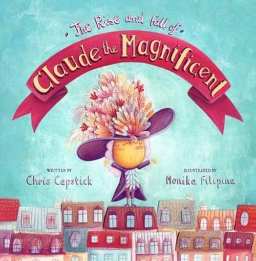 Capstick, Chris / The Rise and Fall of Claude the Magnificent (Children's Picture Book)
