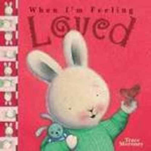 Moroney, Trace / When I'm Feeling Loved (Children's Picture Book)