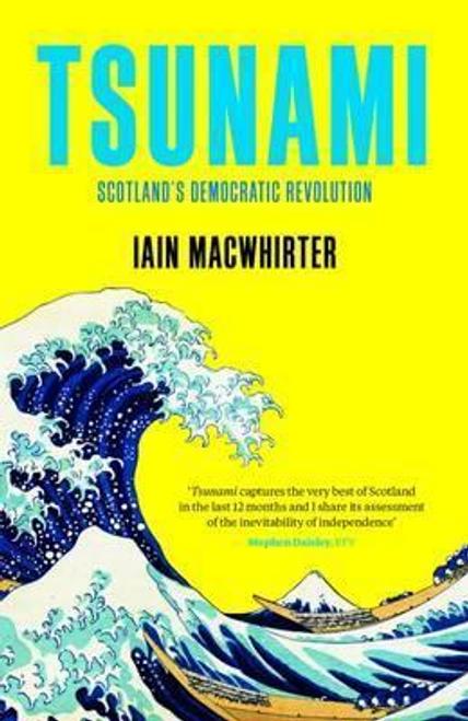 Macwhirter, Iain / Tsunami : Scotland's Democratic Revolution