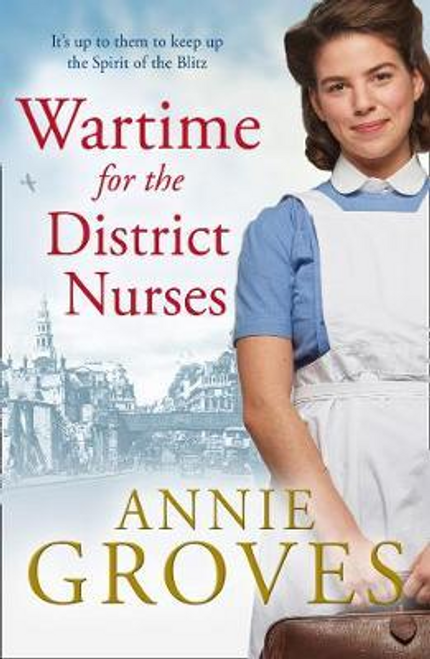 Groves, Annie / Wartime for the District Nurses