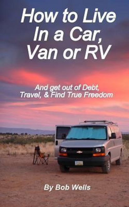Wells, Bob / How to Live In a Car, Van, or RV