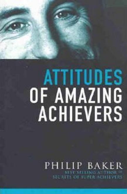 Baker, Philip / Attitudes of Amazing Achievers