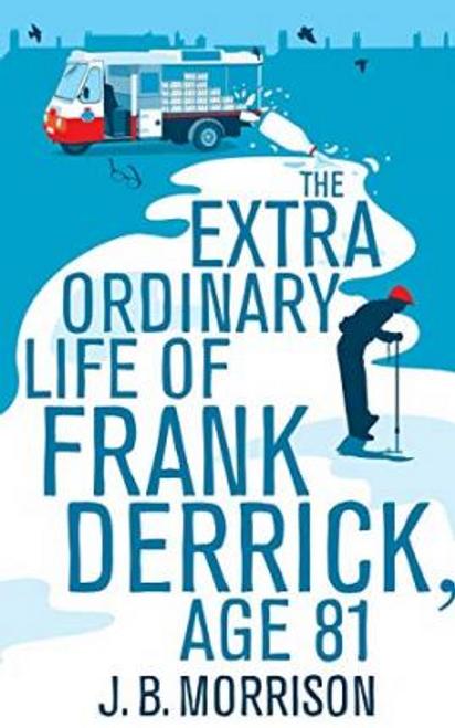 Morrison, J. B. / The Extra Ordinary Life of Frank Derrick, Age 81