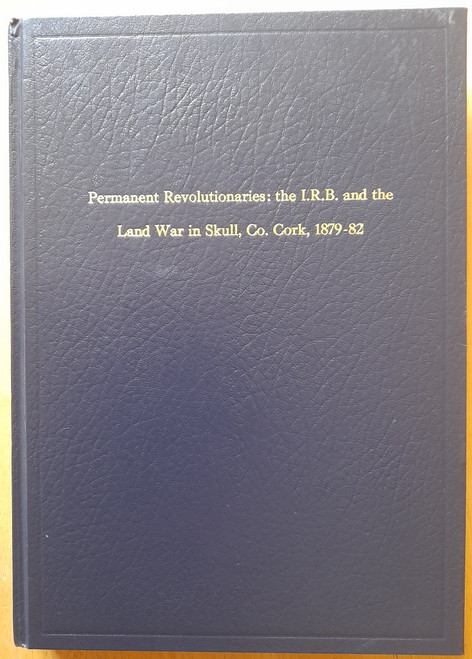 Rynne, Francis - Permanent Revolutionaries : The IRB and the Land War in Skull, Co Cork 1879-92 - Unpublished PhD Thesis - 2013