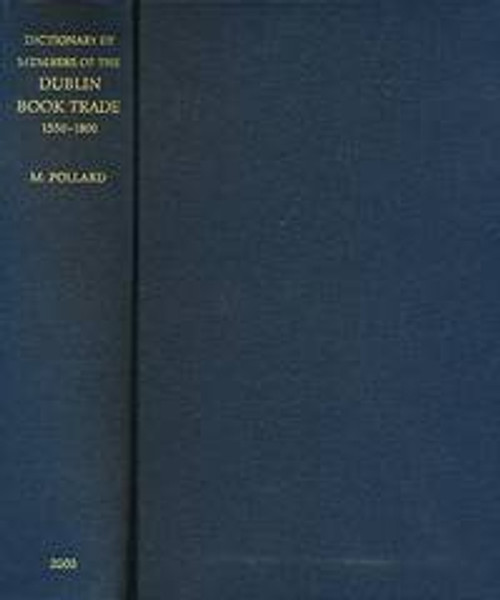 Pollard, Mary - Dictionary of the Members of the Dublin Book Trade 1550-1800 - HB - 1st Edition 2000 - Reference