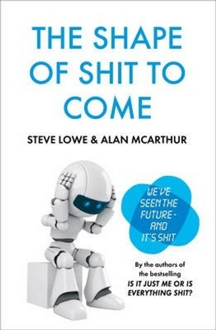 Lowe, Steve / The Shape of Shit to Come