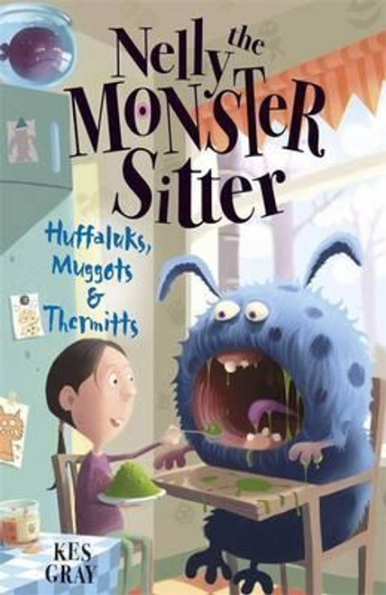 Gray, Kes / Nelly The Monster Sitter: Huffaluks, Muggots and Thermitts : Book 3