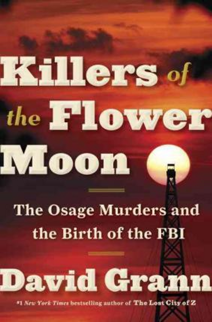 Grann, David / Killers of the Flower Moon : The Osage Murders and the Birth of the FBI (Hardback)