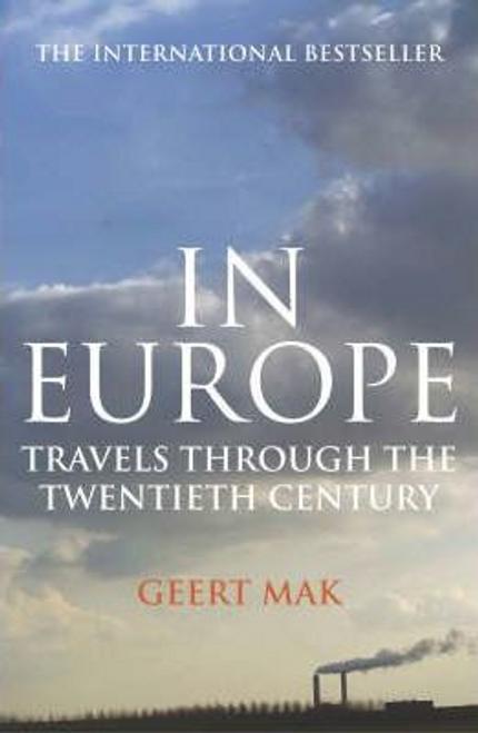 Mak, Geert / In Europe : Travels Through the Twentieth Century (Hardback)
