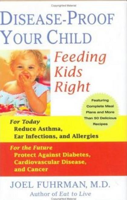 Fuhrman, Joel / Disease-Proof Your Child : Feeding Kids Right (Hardback)