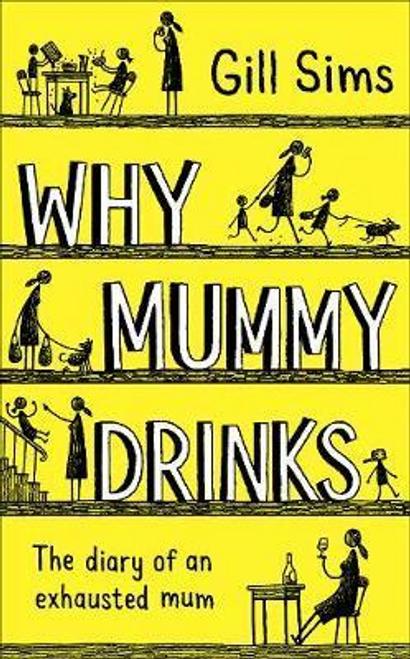 Sims, Gill / Why Mummy Drinks (Hardback)