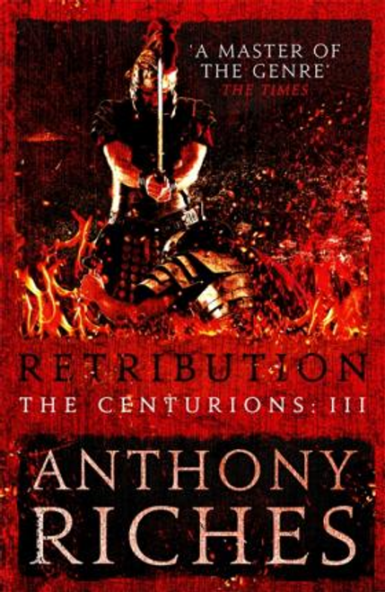 Riches, Anthony / Retribution: The Centurions III (Hardback)
