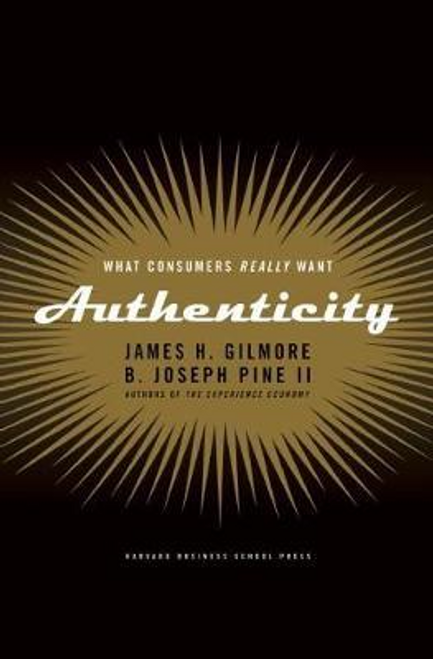 Gilmore, James H. / Authenticity : What Consumers Really Want (Hardback)