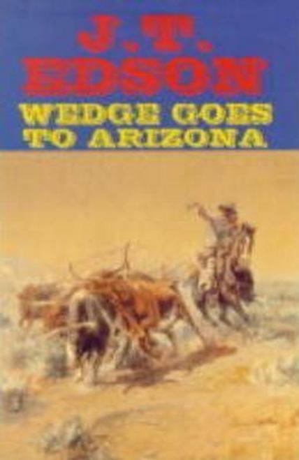 Edson, J. T. / Wedge Goes to Arizona (Hardback)