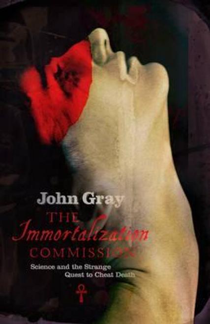 Gray, John / The Immortalization Commission (Hardback)