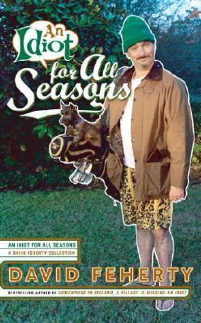 Feherty, David / An Idiot for All Seasons (Hardback)