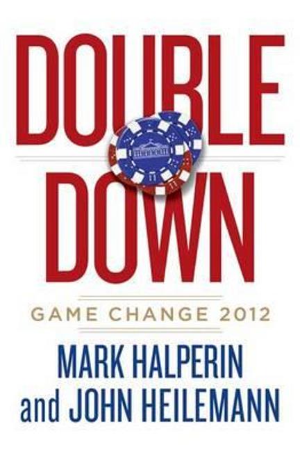 Halperin, Mark / Double Down : Game Change 2012 (Hardback)