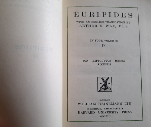Euripides  ( Book IV ) - Loeb Classical Library  : Ion, Hippolytus, Medea, Alcestis( Translated by Arthur S Way) 1958 Edition