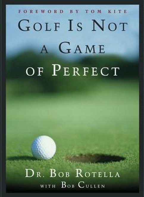 Rotella, Bob / Golf is Not a Game of Perfect (Hardback)