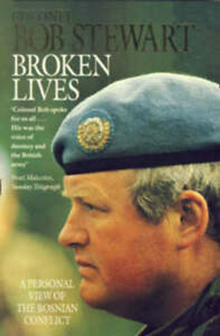 Stewart, Bob / Broken Lives : A Personal View of the Bosnian Conflict (Hardback)