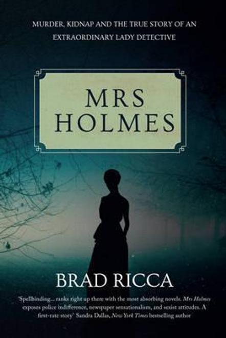 Ricca, Brad / Mrs Holmes : Murder, Kidnap and the True Story of an Extraordinary Lady Detective (Hardback)