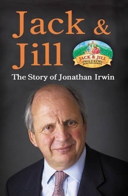 Irwin, Jonathan / Jack and Jill : The Story of Jonathan Irwin (Hardback)