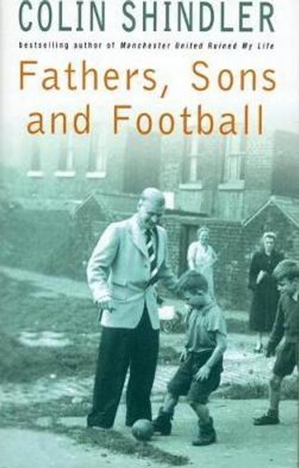 Shindler, Colin / Fathers, Sons and Football (Hardback)