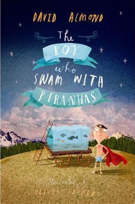 Almond, David / The Boy Who Swam with Piranhas (Hardback)