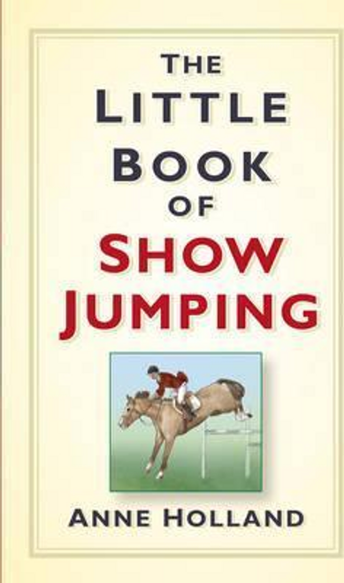 Holland, Anne / The Little Book of Show Jumping (Hardback)
