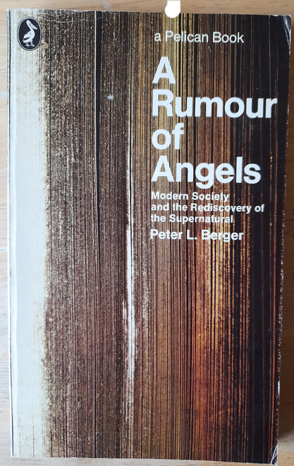 Berger, Peter L - A Rumour of Angels : Modern Society and the Rediscovery of the Supernatural - PB - Pelican - 1973 ( Originally 1969)