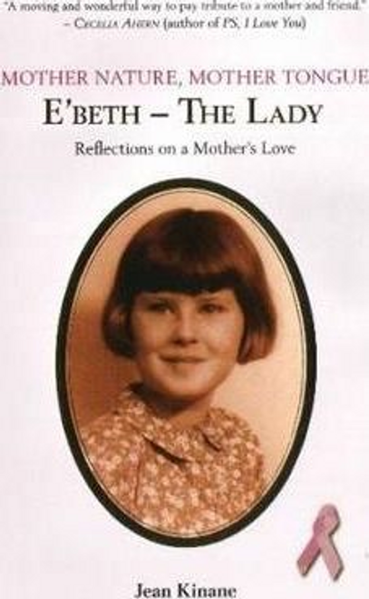 Kinane, Jean / Mother Nature - Mother Tongue: E'beth- the Lady: Reflections on a Mothers Love (Hardback)