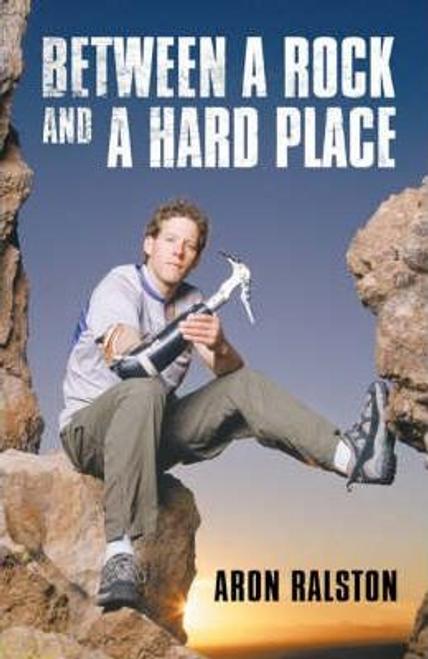 Ralston, Aron / Between a Rock and a Hard Place (Hardback)
