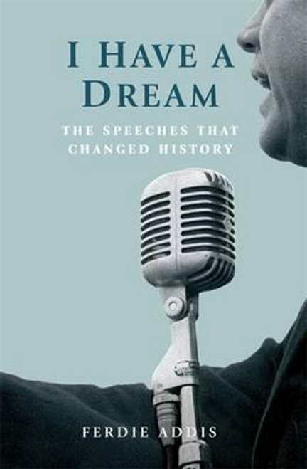 Addis, Ferdie / I Have a Dream : The Speeches That Changed History (Hardback)