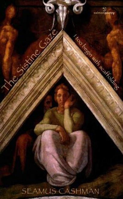 Cashman, Seamus / The Sistine Gaze : I Too Begin with Scaffolding (Large Paperback)