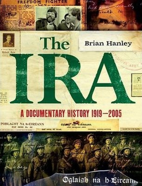 Hanley, Brian - The IRA : A Documentary History 1916-2005 - HB -2010