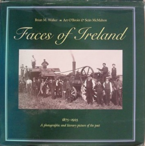 Walker, Brian & O'Broin, Art & McMahon, Seán - Faces of Ireland 1875-1925 : A Photographic and Literary Picture of the Past  - PB - 1984