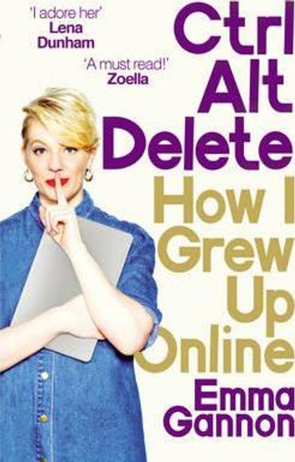 Gannon, Emma / Ctrl, Alt; Delete : How I Grew Up Online (Large Paperback)