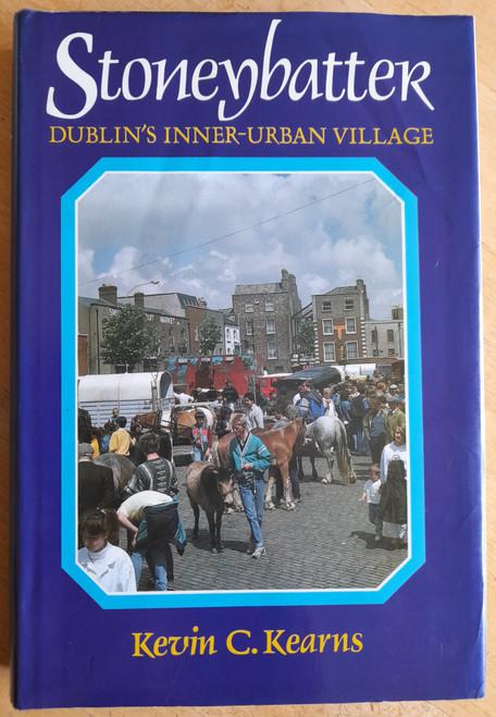 Kearns, Kevin C - Stoneybatter : Dublin's Inner Urban Village - HB 1st Edition -1989